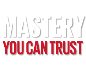 Mastery you can trust